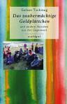 Das zaubermächtige Goldplättchen: und andere Märchen aus der Gegenwart (Gedächtnis der Völker (GdV)) - Galsan Tschinag