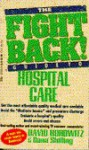 The Fight Back!: Guide to Hospital Care - David Horowitz, Dana Shilling