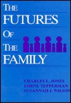 Futures of the Family, The - Charles L. Jones, Lorne Tepperman