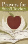 Prayers for School Teachers: Contemporary Conversations with God - Sharon M. Harris-Ewing