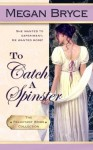 To Catch A Spinster (The Reluctant Bride Collection) (Volume 1) - Megan Bryce