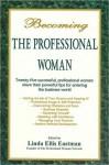 Becoming the Professional Woman - Linda Ellis Eastman