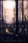 Stalking You - Tara Fox Hall