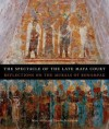 The Spectacle of the Late Maya Court: Reflections on the Murals of Bonampak (The William and Bettye Nowlin Series in Art, History, and Culture of the Western Hemisphere) - Mary Miller, Claudia Brittenham
