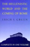 The Hellenistic World and the Coming of Rome - Erich S. Gruen