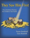 They Saw Him First: Two Christmas Plays for Young People - Susan Sundwall, Gary Koutnik