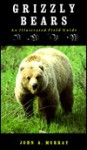 Grizzly Bears: An Illustrated Field Guide - John A. Murray