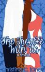 The Trouble With Us - Christina C Jones