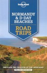 Lonely Planet Normandy & D-Day Beaches Road Trips (Travel Guide) - Lonely Planet, Oliver Berry, Stuart Butler, Jean-Bernard Carillet, Gregor Clark, Daniel Robinson