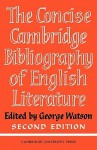 The Concise Cambridge Bibliography of English Literature, 1600 1950 - George Watson