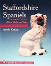 Staffordshire Spaniels: A Collector's Guide to History, Styles, and Values (A Schiffer Book for Collectors) - Adele Kenny