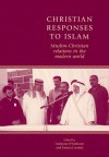 Christian Responses to Islam: Muslim-Christian Relations in the Modern World - Anthony O'Mahony, Emma Loosley