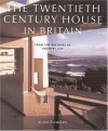 The Twentieth Century House in Britain: From the Archives of Country Life - Alan Powers