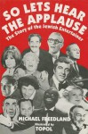 So Lets Hear the Applause: The Story of the Jewish Entertainer - Michael Freedland