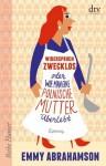 Widerspruch zwecklos oder Wie man eine polnische Mutter überlebt: Roman (German Edition) - Emmy Abrahamson, Anu Stohner