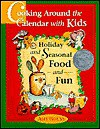 Cooking Around the Calendar with Kids: Holiday and Seasonal Food and Fun - Amy Houts