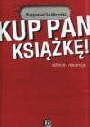 Kup pan książkę! Szkice i recenzje - Krzysztof Uniłowski