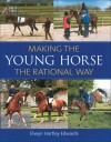Making the Young Horse the Rational Way: The Rational Way - Elwyn Hartley Edwards