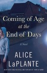 Coming of Age at the End of Days - Alice LaPlante