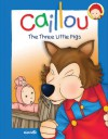 Caillou: The Three Little Pigs - Chouette Publishing, Pierre Brignaud