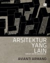 Arsitektur Yang Lain: Sebuah Kritik Arsitektur - Avianti Armand