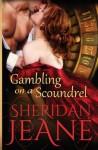 Gambling on a Scoundrel - Sheridan Jeane
