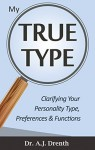 My True Type: Clarifying Your Personality Type, Preferences & Functions - A.J. Drenth