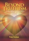 Beyond Truthism: Seeing Through the Veil of Tears - Peter Graham, Audra Dickson, Carla Radosta