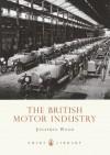 The British Motor Industry - Jonathan Wood