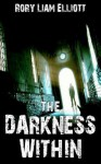 The Darkness Within - Rory Liam Elliott, Rusty Fischer