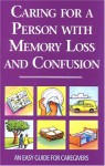 Caring for a Person with Memory Loss and Confusion: An Easy Guide for Caregivers - Mardi Richmond, Jeff Huch