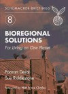 Bioregional Solutions: For Living On One Planet (Schumacher Briefing Number 8) - Pooran Desai, Sue Riddlestone, Charles, Prince of Wales