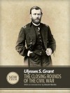 The Closing Rounds of the Civil War - Ulysses S. Grant