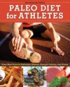 Paleo Diet for Athletes Guide: Paleo Meal Plans for Endurance Athletes, Strength Training, and Fitness - Callisto Media