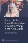 Barriers to the Broad Dissemination of Creative Works in the Arab World - Lowell H. Schwartz, Todd C. Helmus, Dalia Dassa Kaye, Nadia Oweidat, Lowell H. Schwarts