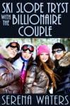 Ski Slope Tryst With the Billionaire Couple - Serena Waters