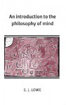 An Introduction to the Philosophy of Mind (Cambridge Introductions to Philosophy) - E.J. Lowe