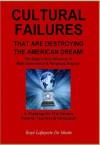 CULTURAL FAILURES THAT ARE DESTROYING THE AMERICAN DREAM - A Challenge for 21st Century Parents Teachers Politicians - Boyé Lafayette de Mente
