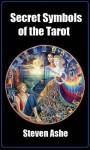 Secret Symbols of the Tarot - Steven Ashe