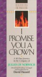 I Promise You a Crown: A 40-Day Journey in the Company of Julian of Norwich: Devotional Readings (Rekindling the Inner Fire) - Julian of Norwich, David Hazard