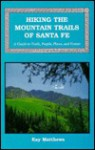 Hiking the Mountain Trails of Santa Fe: A Guide to Trails, People, Places & Events - Kay Matthews, (cover) Jack Kotz