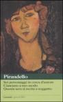 Sei personaggi in cerca d'autore; Ciascuno a suo modo; Questa sera si recita a soggetto - Luigi Pirandello, Giovanna Romei