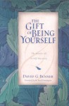 The Gift of Being Yourself: The Sacred Call to Self-Discovery - David G. Benner