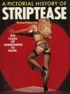 A Pictorial History of Striptease: 100 Years of Undressing to Music - Richard Wortley