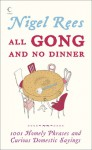 All Gong and No Dinner: Home Truths and Domestic Sayings - Nigel Rees