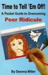 Time to Tell 'Em Off! A Pocket Guide to Overcoming Peer Ridicule - Deanna Miller