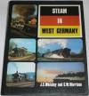 Steam in West Germany - J S Whiteley, G.W. Morrison