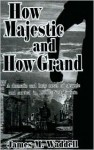 How Majestic and How Grand - James M. Waddell