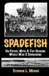 Spadefish: On Patrol with a Top-Scoring WWII Submarine - Stephen L. Moore