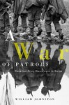 War of Patrols, A: Canadian Army Operations in Korea - William Johnston